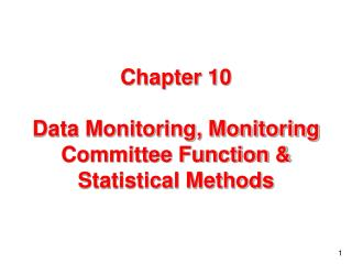 Chapter 10 Data Monitoring, Monitoring Committee Function & Statistical Methods