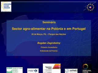 Seminário  Sector agro-alimentar na Polónia e em Portugal  29 de Março, FIL – Parque das Nações