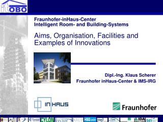 Dipl.-Ing. Klaus Scherer  Fraunhofer inHaus-Center & IMS-IRG