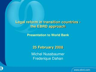 Legal reform in transition countries - the EBRD approach Presentation to World Bank