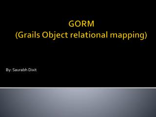 GORM (Grails Object relational mapping)