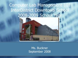 Computer Lab Management 101 InterDistrict Downtown School 2008-2009 School Year