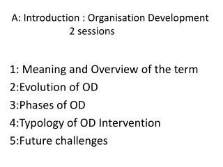 A: Introduction : Organisation Development                         2 sessions