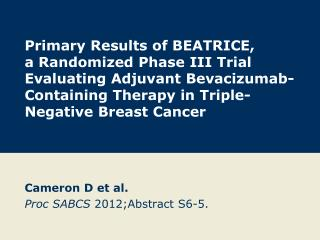 Cameron D et al. Proc SABCS  2012;Abstract S6-5.