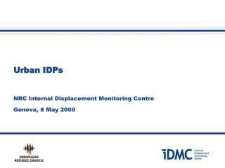Urban IDPs NRC Internal Displacement Monitoring Centre Geneva, 8 May 2009
