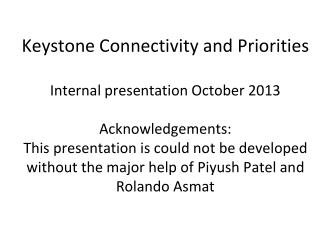 Keystone  Connectivity and Priorities Internal presentation October  2013 Acknowledgements:
