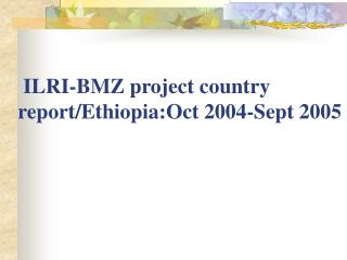 ILRI-BMZ project country report/Ethiopia:Oct 2004-Sept 2005