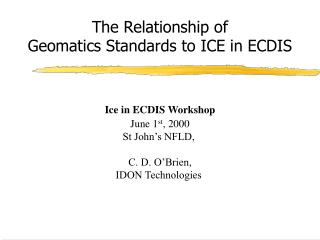 The Relationship of  Geomatics Standards to ICE in ECDIS