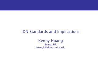 IDN Standards and Implications Kenny Huang Board, PIR huangk@alum.sinica