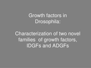 IDGFs = Imaginal Disc Growth Factors