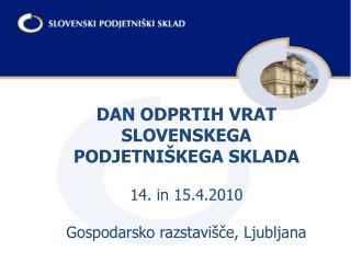 DAN ODPRTIH VRAT SLOVENSKEGA PODJETNIŠKEGA SKLADA 14. in 15.4.2010