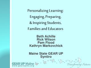 Beth Achille Rick Wilson Pam Flood Kathryn Markovchick Maine State GEAR UP  Syntiro