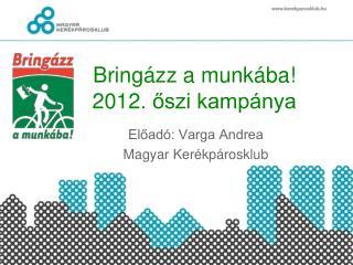 Bringázz a munkába!  2012. őszi kampánya