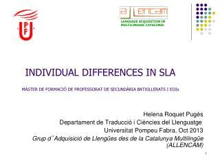 INDIVIDUAL DIFFERENCES IN SLA MÀSTER DE FORMACIÓ DE PROFESSORAT DE SECUNDÀRIA BATXILLERATS I EOIs