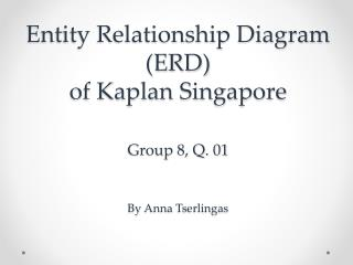 Entity Relationship Diagram (ERD)  of Kaplan Singapore Group 8, Q. 01 By Anna  Tserlingas