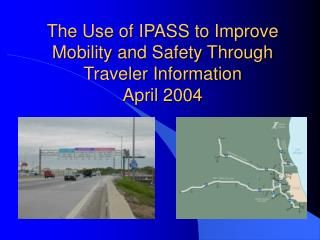 The Use of IPASS to Improve Mobility and Safety Through Traveler Information April 2004