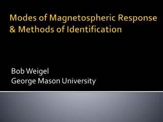 Modes of  Magnetospheric  Response &  Methods of Identification