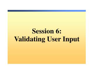 Session 6: Validating User Input