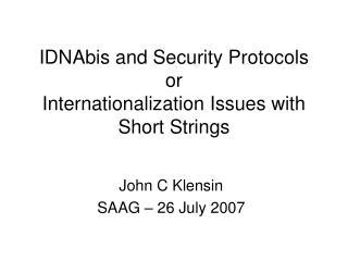 IDNAbis and Security Protocols or Internationalization Issues with Short Strings