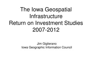 The Iowa Geospatial Infrastructure Return on Investment Studies 2007-2012