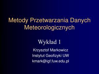 Metody Przetwarzania Danych Meteorologicznych Wykład 1