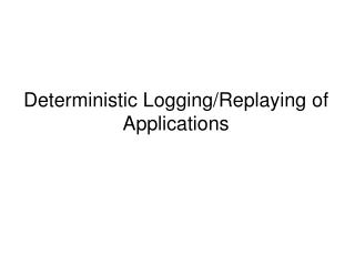 Deterministic Logging/Replaying of Applications