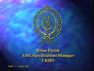 Brian Parish AML Specifications Manager UKHO