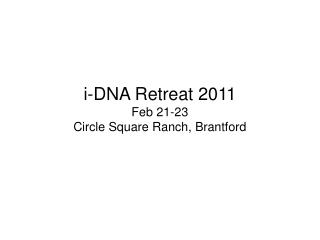 i-DNA Retreat 2011 Feb 21-23 Circle Square Ranch, Brantford