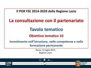 Il POR FSE 2014-2020 della Regione Lazio La consultazione con il partenariato Tavolo tematico