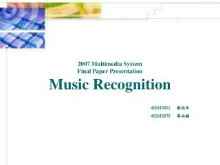 2007 Multimedia System  Final Paper Presentation Music Recognition