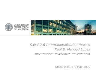 Sakai 2.6 Internationalization Review Raúl E. Mengod López Universidad Politécnica de Valencia