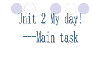 Unit 2 My day! ---Main task