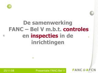 De samenwerking  FANC – Bel V m.b.t.  controles  en  inspecties  in de inrichtingen