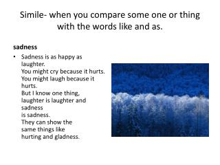 Simile- when you compare some one or thing with the words like and as.