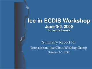 Ice in ECDIS Workshop June 5-6, 2000 St. John's Canada