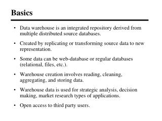 Data warehouse is an integrated repository derived from multiple distributed source databases.