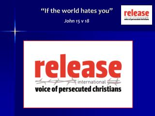"""If the world hates you"" John 15 v 18"