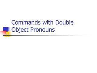 Commands with Double Object Pronouns
