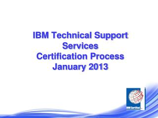 IBM Technical Support Services  Certification Process January 2013