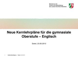 Neue Kernlehrpl�ne f�r die gymnasiale Oberstufe � Englisch Soest, 23.05.2013