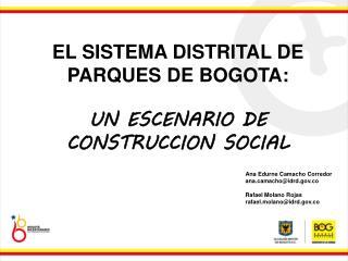 EL SISTEMA DISTRITAL DE PARQUES DE BOGOTA: UN ESCENARIO DE CONSTRUCCION SOCIAL