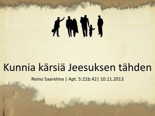 Kunnia kärsiä Jeesuksen tähden Reino Saarelma | Apt. 5:21b.42| 10.11.2013