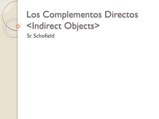 Los  Complementos Directos <Indirect Objects>