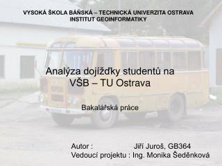 Analýza dojížďky studentů na   VŠB – TU Ostrava Bakalářská práce