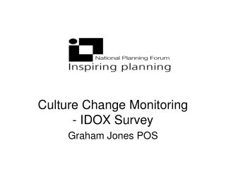 Culture Change Monitoring - IDOX Survey  Graham Jones POS