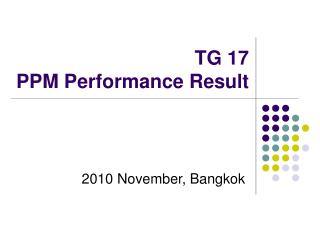 TG 17  PPM Performance Result