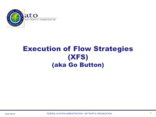 Execution of Flow Strategies (XFS) (aka Go Button)