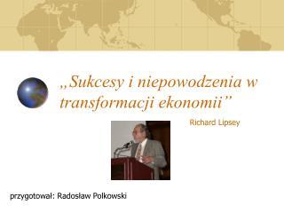 """""""Sukcesy i niepowodzenia w transformacji ekonomii"""""""