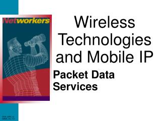 Wireless Technologies and Mobile IP