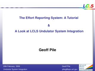 The Effort Reporting System: A Tutorial  &  A Look at LCLS Undulator System Integration